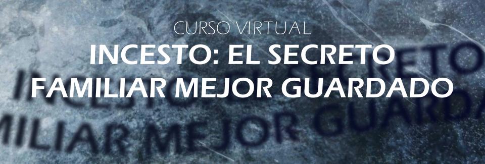 VIDEOCONFERENCIA - INCESTO: EL SECRETO FAMILIAR MEJOR GUARDADO